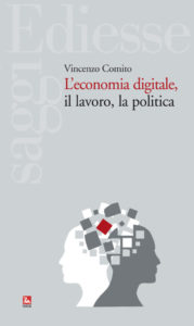 Vincenzo Comito L'economia digitale, il lavoro, la politica, Ediesse 2018